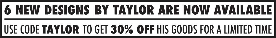 use code TAYLOR for 30% OFF
