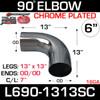 """6"""" 90 Degree Exhaust Elbow 13"""" x 13"""" OD-OD Chrome L690-1313SC"""