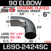 """6"""" 90 Degree Exhaust Elbow 24"""" x 24"""" OD-OD Chrome SPECIAL ORDER"""