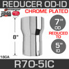 "7"" OD to 5"" ID Exhaust Reducer Chrome R7O-5IC"