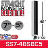 """7"""" x 48"""" Straight Chrome Monster Stack Reduced to 5"""" OD Bottom"""