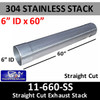 "6"" x 60"" 304 Stainless Steel Straight Cut Stack ID End 11-660 SS"