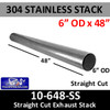 """6""""OD  x 48"""" 304 Stainless Steel Straight Cut Exhaust Stack 10-648 SS"""