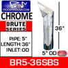 "5"" x 36"" Brute Chrome Exhaust Tip BR5-36SBC"