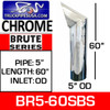 "5"" x 60"" Brute Chrome Exhaust Tip OD Bottom BR5-60SBC"
