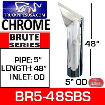 "5"" x 48"" Brute Chrome Exhaust Tip OD Bottom BR5-48SBS"