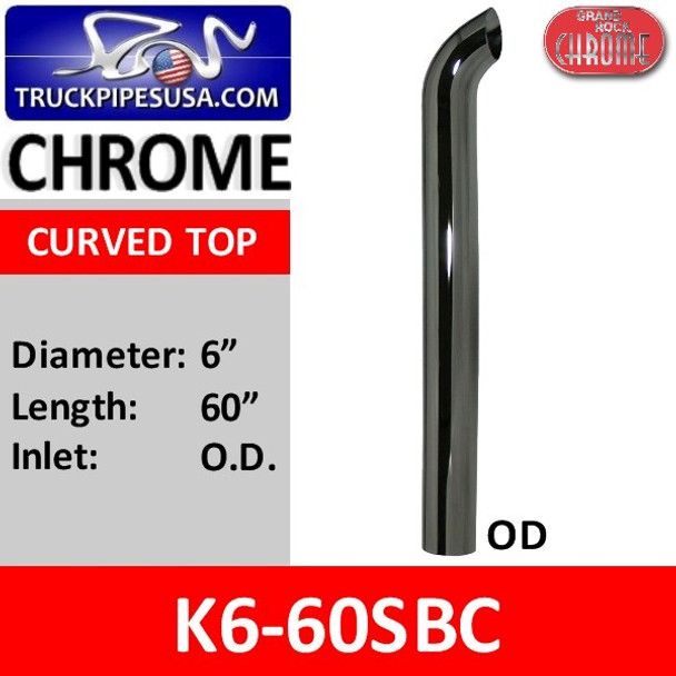 "6"" x 60"" Curved Top OD Chrome Exhaust Tip K6-60SBC"