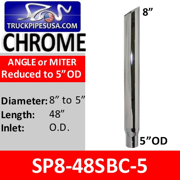 8 inch x 48 inch Miter Cut Chrome Exhaust Stack Reduced to 5 inch OD SP8-48SBC-5