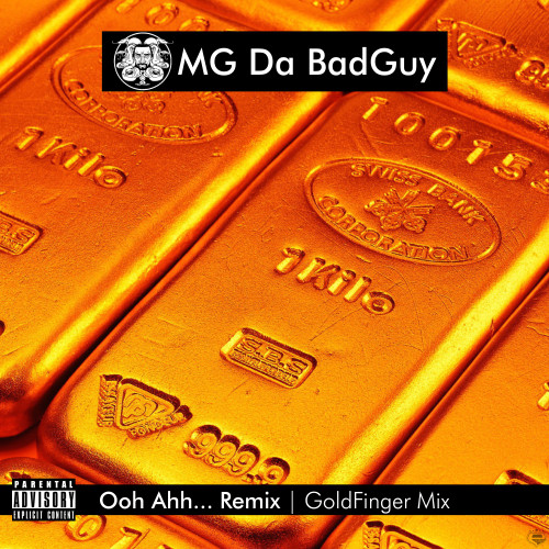 MG Da BadGuy - Ooh Ahh... Remix (GoldFinger Mix)