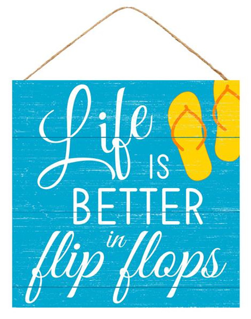 "10"" Life is Better in Flip Flops Sign"