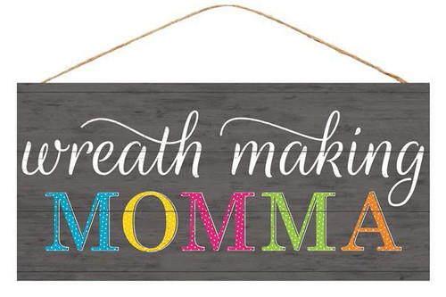 "12.5"" Wreath Making Momma Sign"