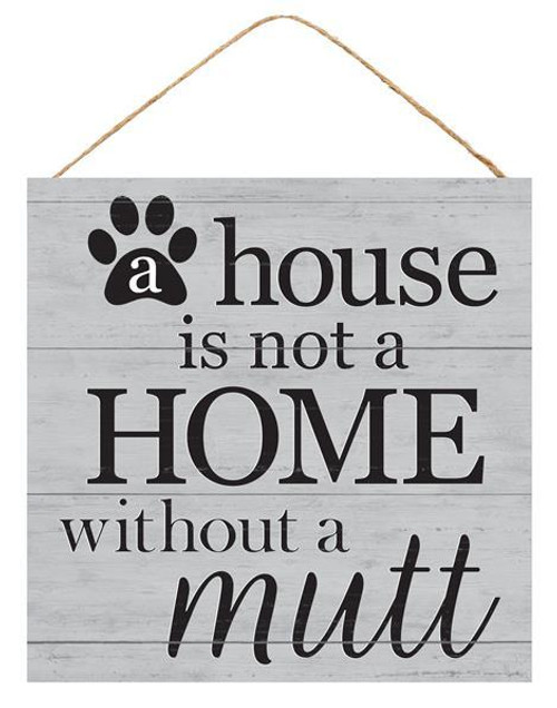 "10"" House Is Not a Home Without a Mutt Sign"
