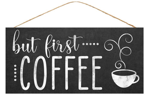 "12.5"" But First Coffee Sign"
