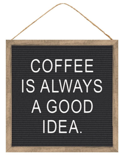 "10"" Coffee is Always a Good Idea Sign"