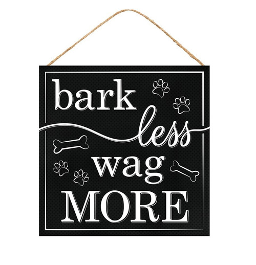"10"" Bark Less Wag More Sign"