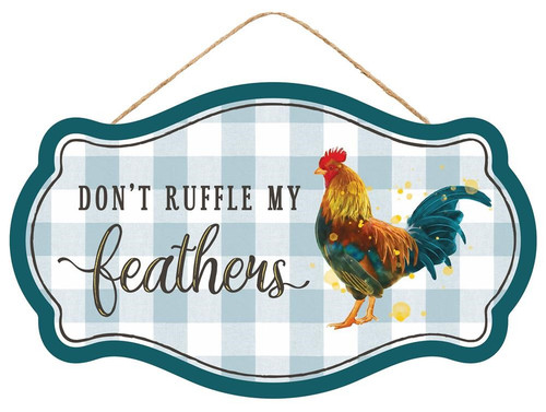 """12.5"""" Don't Ruffle My Feathers Sign"""