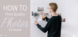 HOW TO: Print Professional Quality Photos At Home