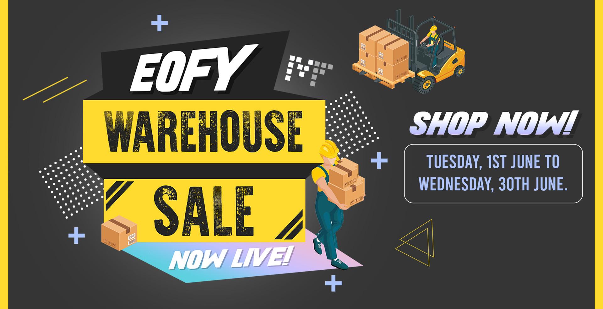 EOFY Warehouse Sale: Shop now between June 1 - June 30