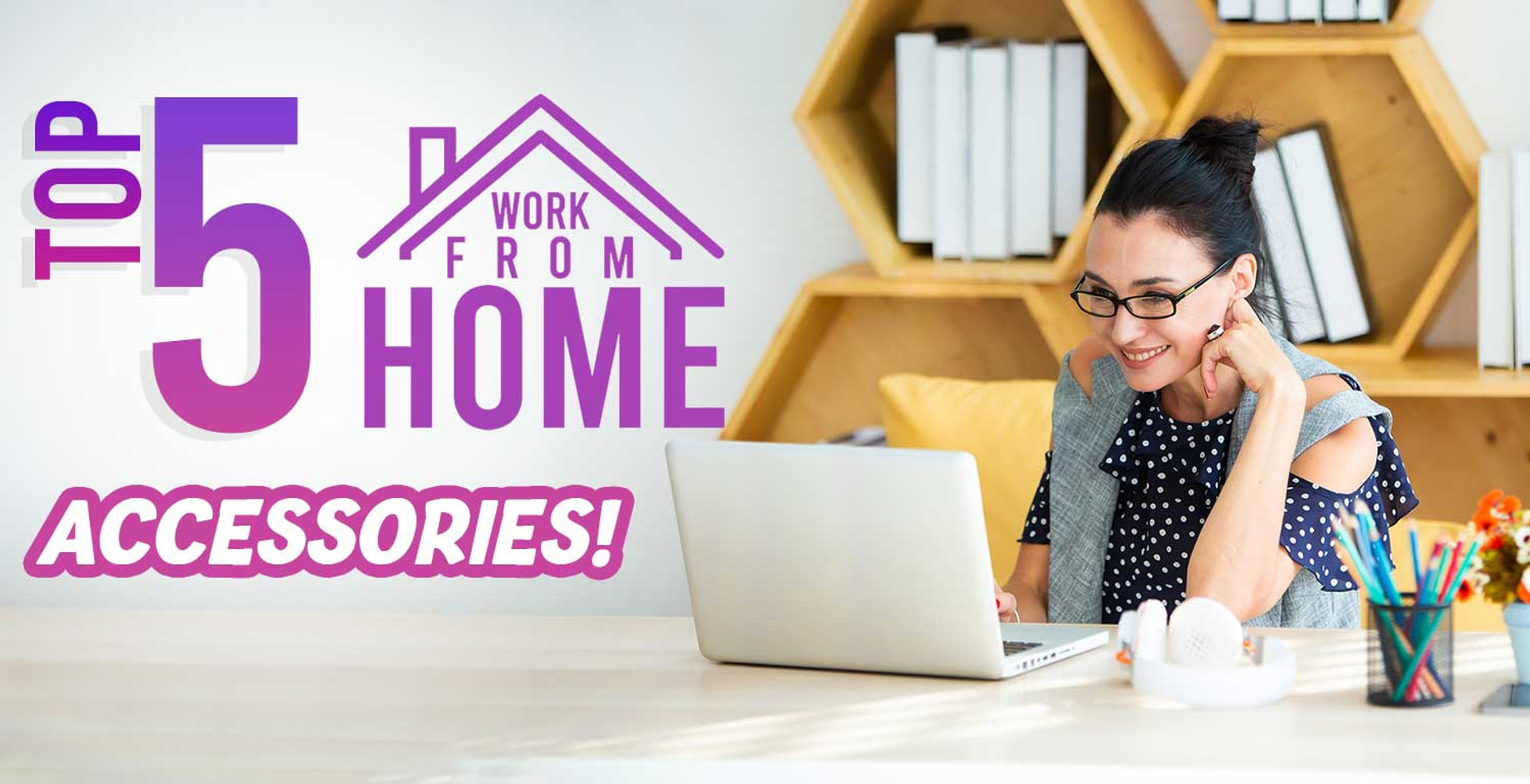 Top 5 Work from Home Accessories