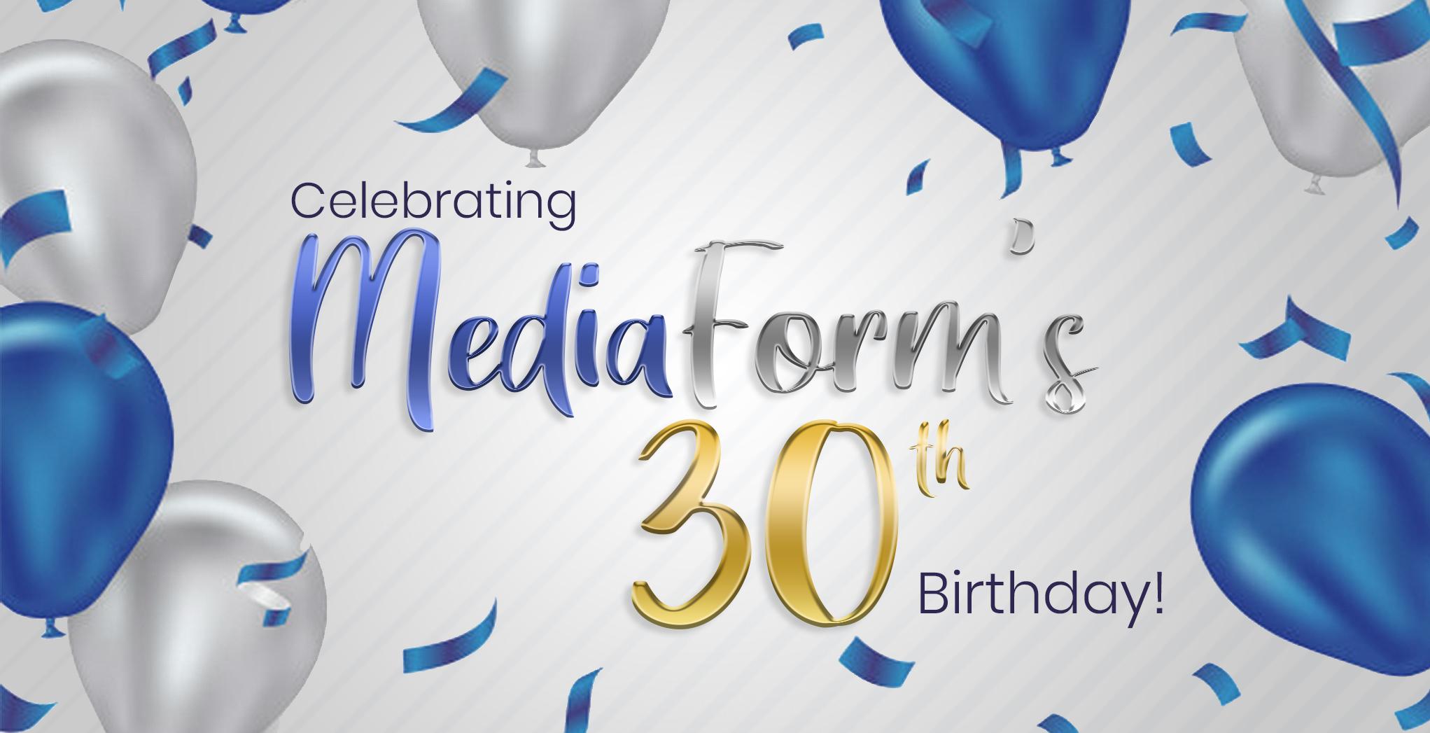 MediaForm turns 30!