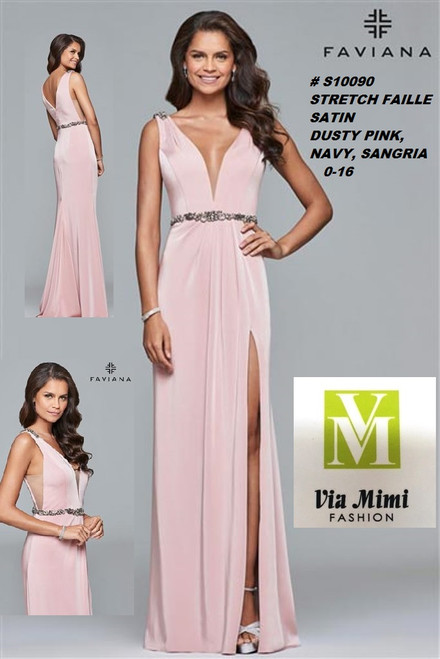 FAVIANA STYLE #S10090 STRETCH FAILLE SATIN   SIZE : 00-16  COLOR: DUSTY PINK, NAVY, SANGRIA  FOR MORE IMFORMATION AND PRICE PLEASE GIVE US A CALL   WE BEAT  ALL PRICES !!!!  VIA MIMI FASHION  1333 S. SANTEE ST.  LA,CA.90015  TEL: (213)748-MIMI (6464)  FAX: (213)749-MIMI (6464)  E-Mail: mimi@viamimifashion.com  http://viamimifashion.com  https://www.facebook.com/viamimifashion    https://www.instagram.com/viamimifashion  https://twitter.com/viamimifashion