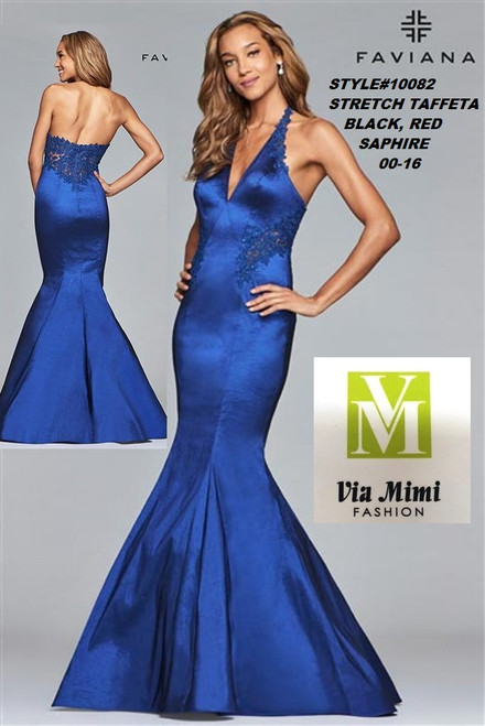 FAVIANA STYLE #10082  STRETCH TAFFETA   SIZE : 00-16  COLOR: BLACK, RED, SAPHIRE  FOR MORE IMFORMATION AND PRICE PLEASE GIVE US A CALL   WE BEAT  ALL PRICES !!!!  VIA MIMI FASHION  1333 S. SANTEE ST.  LA,CA.90015  TEL: (213)748-MIMI (6464)  FAX: (213)749-MIMI (6464)  E-Mail: mimi@viamimifashion.com  http://viamimifashion.com  https://www.facebook.com/viamimifashion    https://www.instagram.com/viamimifashion  https://twitter.com/viamimifashion