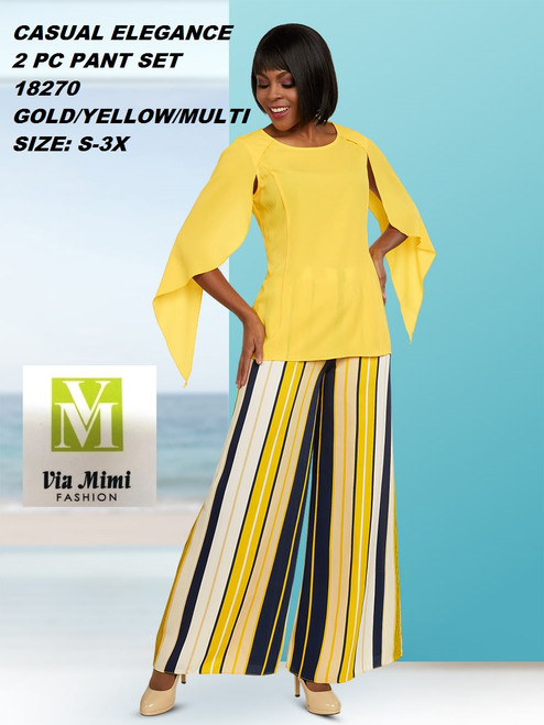 CASUAL ELEGANCE  STYLE #18270  2 PC PANT SET  COLOR: GOLD/YELLOW/ MULTI   SIZE: S-3X  FOR MORE IMFORMATION AND PRICE PLEASE GIVE US A CALL   WE BEAT  ALL PRICES !!!!  VIA MIMI FASHION  1333 S. SANTEE ST.  LA,CA.90015  TEL: (213)748-MIMI (6464)  FAX: (213)749-MIMI (6464)  E-Mail: mimi@viamimifashion.com  http://viamimifashion.com  https://www.facebook.com/viamimifashion    https://www.instagram.com/viamimifashion  https://twitter.com/viamimifashion