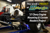 WATCH NOW: '57 Chevy Engine Mounting & Custom Headers Project