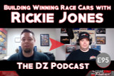 Building Winning Race Cars With Rickie Jones: The DZ Podcast E95
