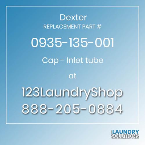 Dexter,Dexter Parts,Dexter Replacement,Dexter Replacement Number 0935-135-001,Cap - Inlet tube,Dexter Replacement Part # 0935-135-001 Cap - Inlet tube