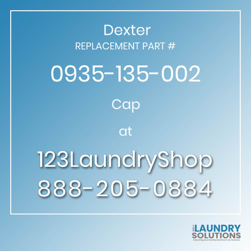 Dexter,Dexter Parts,Dexter Replacement,Dexter Replacement Number 0935-135-002,Cap,Dexter Replacement Part # 0935-135-002 Cap