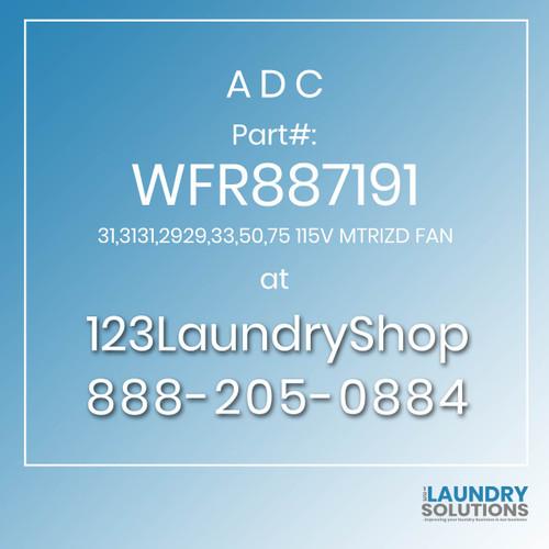 ADC-WFR887191-31,3131,2929,33,50,75 115V MTRIZD FAN