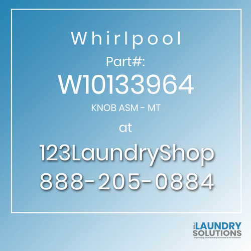 WHIRLPOOL #W10133964 - KNOB ASM - MT