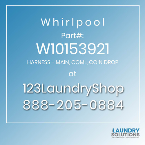 WHIRLPOOL #W10153921 - HARNESS - MAIN, COML, COIN DROP