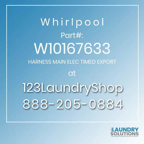 WHIRLPOOL #W10167633 - HARNESS MAIN ELEC TIMED EXPORT