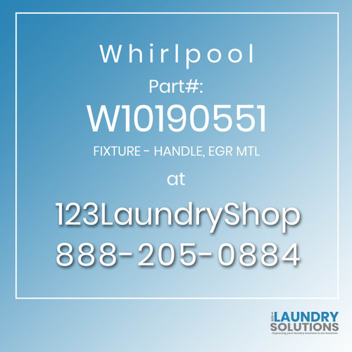WHIRLPOOL #W10190551 - FIXTURE - HANDLE, EGR MTL