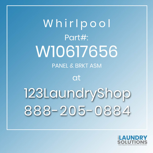 WHIRLPOOL #W10617656 - PANEL & BRKT ASM