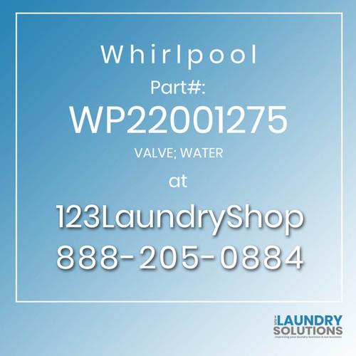 WHIRLPOOL #WP22001275 - VALVE; WATER
