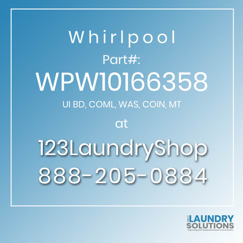 WHIRLPOOL #WPW10166358 - UI BD, COML, WAS, COIN, MT