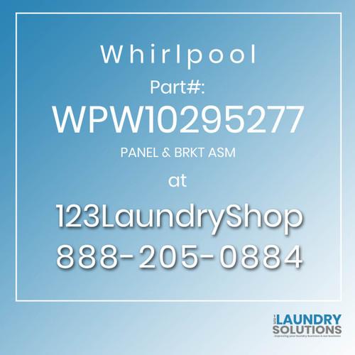 WHIRLPOOL #WPW10295277 - PANEL & BRKT ASM
