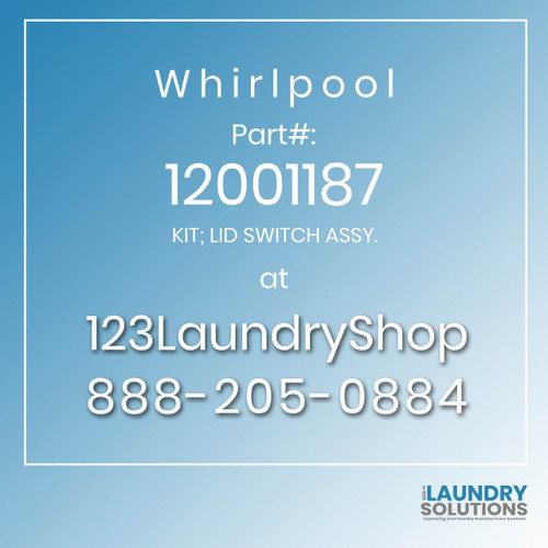 WHIRLPOOL #12001187 - KIT; LID SWITCH ASSY.