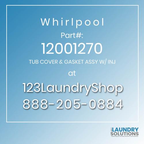 WHIRLPOOL #12001270 - TUB COVER & GASKET ASSY W/ INJ