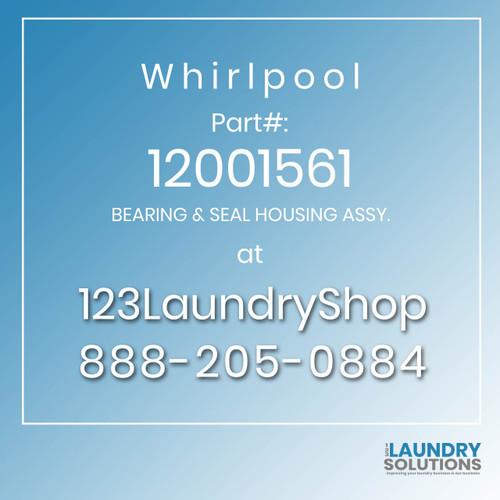 WHIRLPOOL #12001561 - BEARING & SEAL HOUSING ASSY.