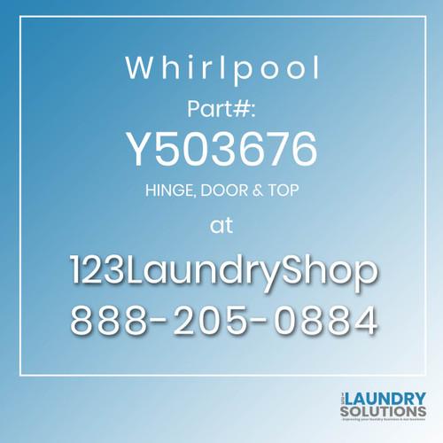 WHIRLPOOL #Y503676 - HINGE, DOOR & TOP