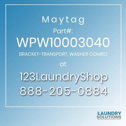Maytag #WPW10003040 - BRACKET-TRANSPORT, WASHER COMBO