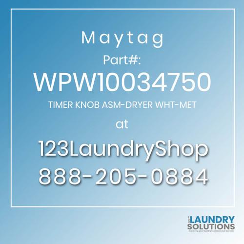 Maytag #WPW10034750 - TIMER KNOB ASM-DRYER WHT-MET
