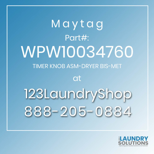 Maytag #WPW10034760 - TIMER KNOB ASM-DRYER BIS-MET