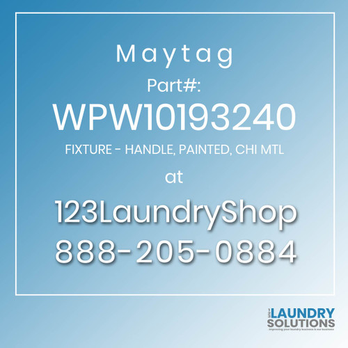 Maytag #WPW10193240 - FIXTURE - HANDLE, PAINTED, CHI MTL