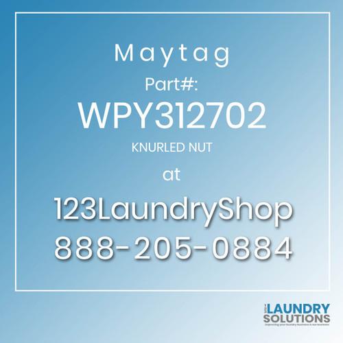 Maytag #WPY312702 - KNURLED NUT