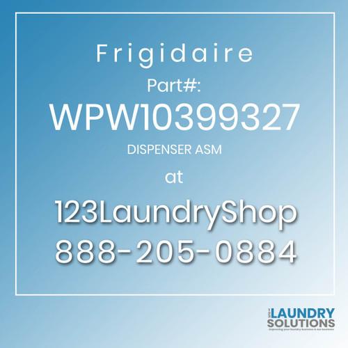 Frigidaire #WPW10399327 - DISPENSER ASM
